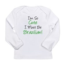 I'm So Cute Brazilian Long Sleeve Infant T-Shirt