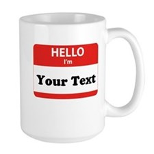 Hello I'm YOUR TEXT Mug