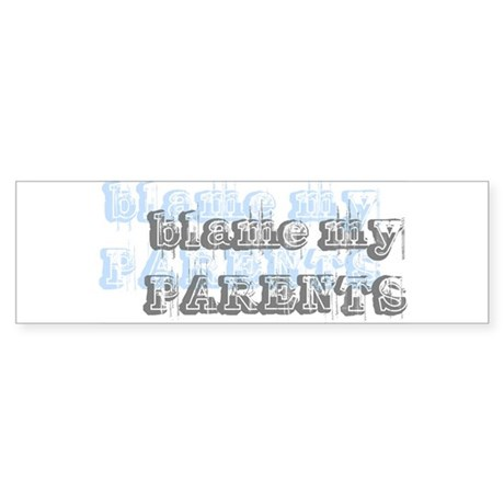 Blame My Parents, Funny Bumper Sticker