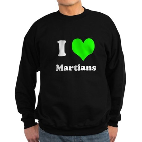 I Love Martians Dark Sweatshirt