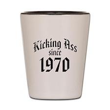 Kicking Ass Since 1970 Shot Glass