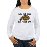 My Pet Can Eat Your Pet Women's Long Sleeve T-Shir