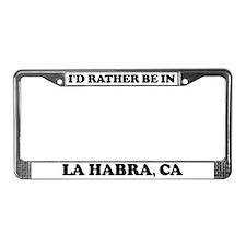 Rather be in La Habra License Plate Frame