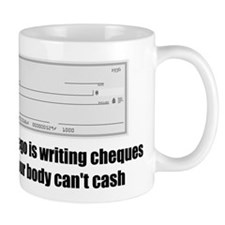 Cheques Your Body Can't Cash - Small Mug