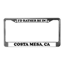Rather be in Costa Mesa License Plate Frame