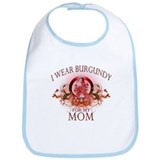 I Wear Burgundy for my Mom (f Bib