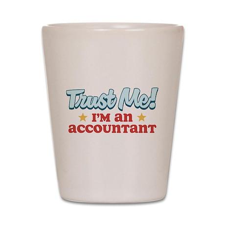 Trust me Accountant Shot Glass
