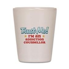 Trust me Addiction Counsellor Shot Glass