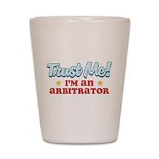 Trust me Arbitrator Shot Glass