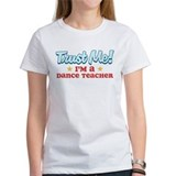 Trust me Dance teacher Tee