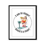 I am in shape! Framed Panel Print