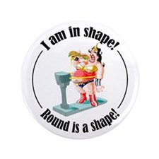 "I am in shape! 3.5"" Button (100 pack)"
