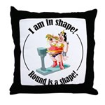 I am in shape! Throw Pillow