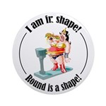 I am in shape! Ornament (Round)