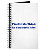 I'M NOT AS THINK AS YOU DUMB I AM Journal