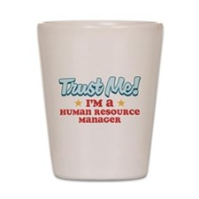 Trust Me Human Resource Manag Shot Glass