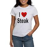 I Love Steak (Front) Women's T-Shirt