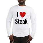 I Love Steak (Front) Long Sleeve T-Shirt