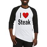 I Love Steak Baseball Jersey