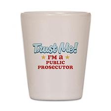 Trust Me Public prosecutor Shot Glass
