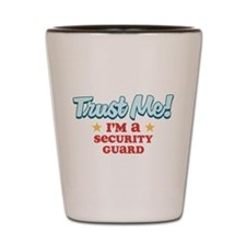 Trust Me Security guard Shot Glass