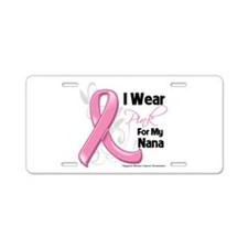 I Wear Pink For My Nana Aluminum License Plate