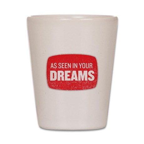 As Seen In Your Dreams Shot Glass