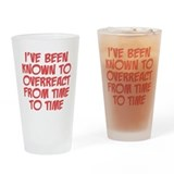 Known To Overreact Drinking Glass