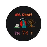 "AW, CRAP! I'M 78? Gift 3.5"" Button"