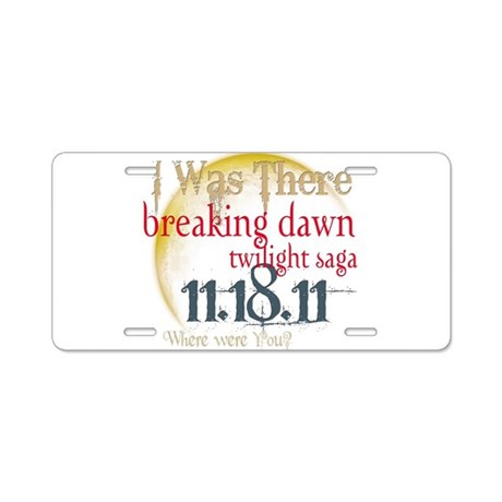 Breaking Dawn I Was There Aluminum License Plate