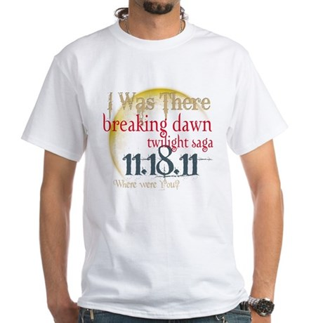 Breaking Dawn I Was There White T-Shirt