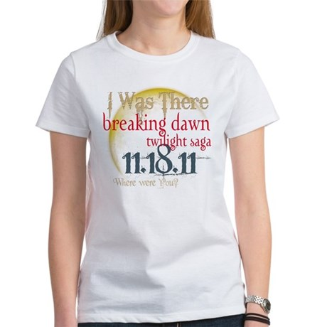 Breaking Dawn I Was There Women's T-Shirt