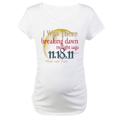 Breaking Dawn I Was There Maternity T-Shirt