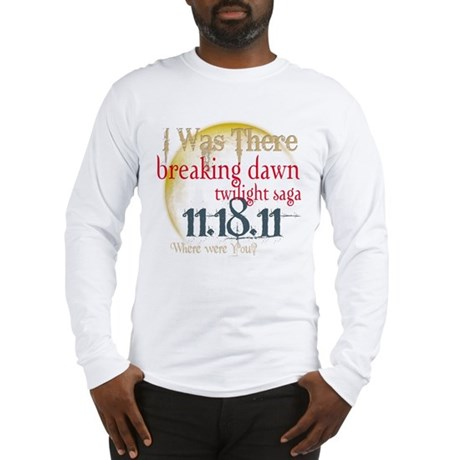 Breaking Dawn I Was There Long Sleeve T-Shirt