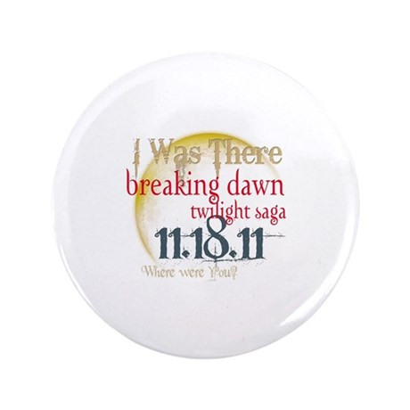 "Breaking Dawn I Was There 3.5"" Button (100 pack)"