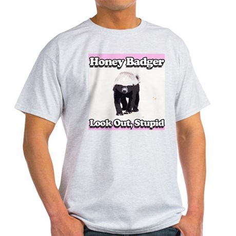 Honey Badger Look Out Stupid Light T-Shirt