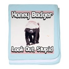 Honey Badger Look Out Stupid baby blanket