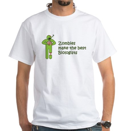 Zombies Make the Best Biologists White T-Shirt