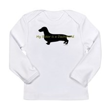 My Sister is a Dachshund Long Sleeve Infant T-Shir
