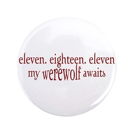 "11.18.11 Werewolf Awaits 3.5"" Button"