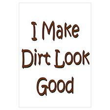 I Make Dirt Look Good