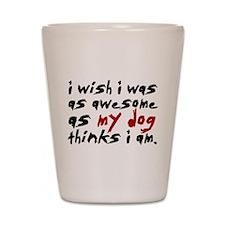 'I Wish I Was As Awesome' Shot Glass