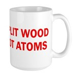 SPLIT WOOD NOT ATOMS Large Mug