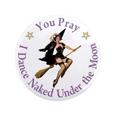"Dance Naked Under the Moon 3.5"" Button"