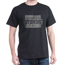 I'd Rather Be In Wyoming T-Shirt