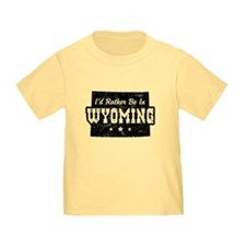 I'd Rather Be In Wyoming T
