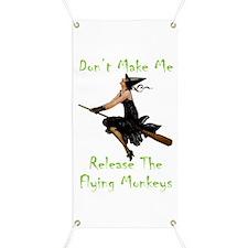 Don't Make Me Release The Flying Monkeys Banner