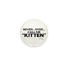 Never... Ever... Call Me Kitten Mini Button (10 pa