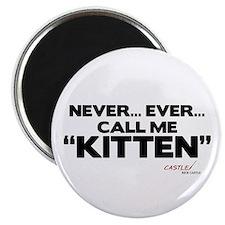 Never... Ever... Call Me Kitten Magnet