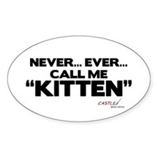 Never... Ever... Call Me Kitten Oval Sticker (10 p